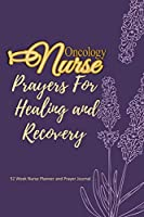 Oncology Nurse  -  Prayers For Healing and Recovery: Nurse Planner and Prayer Journal | 52 Week Undated Calendar Prayer Diary