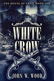 White Crow (The House of Crow Book 1) by [Wood, John W.]