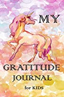 My Gratitude Journal for Kids: Practice your Gratitude and Mindfulness. Journal For Kids to Write and Draw in. Create Inspiration, Confidence and Happiness of Your Child. Fun and Positive Diary, Beautiful Unicorn