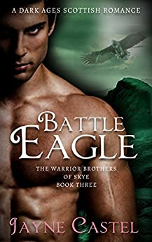Battle Eagle: A Dark Ages Scottish Romance (The Warrior Brothers of Skye Book 3) by [Castel, Jayne]