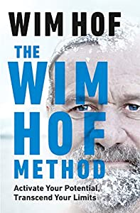 The Wim Hof Method: Activate Your Potential, Transcend Your Limits (English Edition)