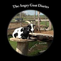 The Angry Goat Diaries: A Year in the Life of an Irate Goat