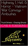 Highway 1, Hell & Horror - Vietnam War Convoys - Ambushes: Truck Drivers - Chasing Ghosts - (English Edition)