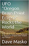 "UFO ""Oregon Brays Point Eclipse"" Rocks the World : Alien Life on Earth Proof Reflected in August 21 Oregon Solar Eclipse, say Experts (English Edition)"