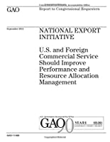 National Export Initiative: U.s. and Foreign Commercial Service Should Improve Performance and Resource Allocation Management; Report to Congressional Requesters.