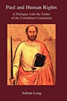 Paul and Human Rights: A Dialogue With the Father of the Corinthian Community (Bible in the Modern World)