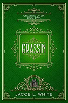 Grassin - Creators of Six #2: A Fantasy Romance Novel by [White, Jacob L]