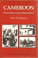 Cameroon: Dependence And Independence (Profiles : Nations of Contemporary Africa)