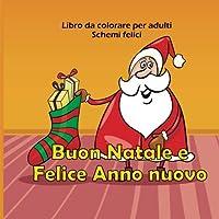 Buon Natale e Felice Anno nuovo - Libro da colorare per adulti - Schemi felici (Buoni libri di natale)