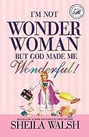 I'm Not Wonder Woman But God Made Me Wonderful! (Women of Faith (Thomas Nelson))