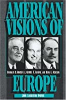 American Visions of Europe: Franklin D. Roosevelt, George F. Kennan, and Dean G. Acheson by John Lamberton Harper(1996-06-13)
