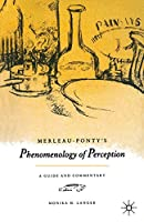 "Merleau-Ponty's ""Phenomenology of Perception"": A Guide and Commentary"