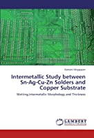 Intermetallic Study between Sn-Ag-Cu-Zn Solders and Copper Substrate: Wetting,Intermetallic Morphology and Thickness