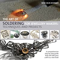The Art of Soldering for Jewellery Makers: Techniques and Projects by Wing Mun Devenney(1905-07-04)
