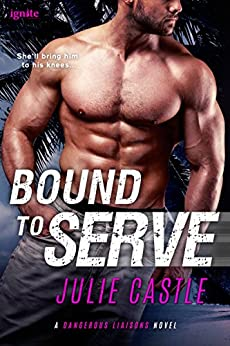 Bound to Serve (Dangerous Liaisons Book 1) by [Castle, Julie]
