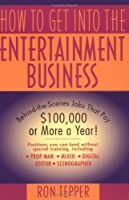 How to Get into the Entertainment Business: Behind-the-Scenes Jobs that Pay $100,000 or More a Year!