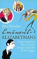 Eminent Elizabethans: Rupert Murdoch, Margaret Thatcher, Prince Charles & Mick Jagger