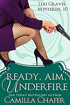 Ready, Aim, Under Fire (Lexi Graves Mysteries Book 10) by [Chafer, Camilla]