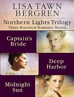 Northern Lights Trilogy: Three Historical Romance Novels from Lisa T. Bergren: The Captain's Bride, Deep Harbor, Midnight Sun by [Bergren, Lisa Tawn]