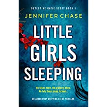 Little Girls Sleeping: An absolutely gripping crime thriller (Detective Katie Scott Book 1)
