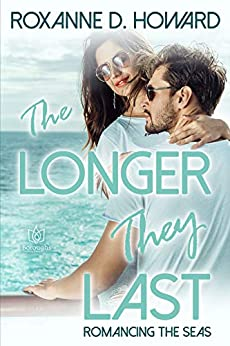 The Longer They Last (Romancing The Seas Book 3) by [Howard, Roxanne D.]