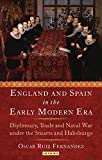 England and Spain in the Early Modern Era: Royal Love, Diplomacy, Trade and Naval Relations 1604-1625 (International Library of Historical Studies)