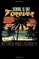 School Is Out Forever Retired And Loving It: Retiring Teacher Lined Notebook Journal Diary 6x9