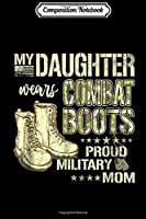 Composition Notebook: My Daughter Wears Combat Boots Proud Military Mom Gift  Journal/Notebook Blank Lined Ruled 6x9 100 Pages