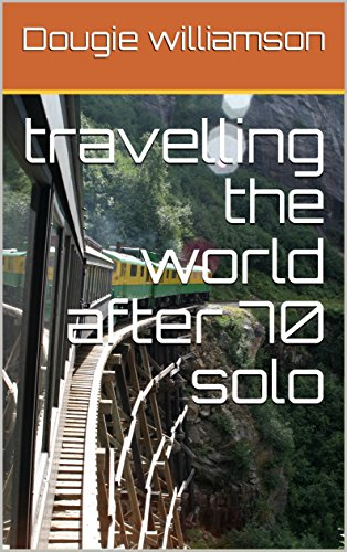 travelling the world after 70 solo (English Edition)