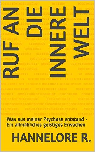 Ruf an die innere Welt: Was aus meiner Psychose entstand - Ein allmähliches geistiges Erwachen (German Edition)