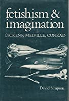Fetishism and Imagination: Dickens, Melville, Conrad
