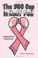 The 36c Cup Is Half Full: An Optimistic View of Breast Cancer