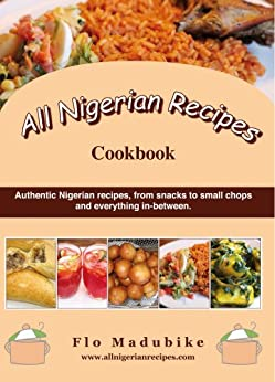 All Nigerian Recipes Cookbook by [Madubike, Flo]