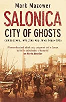 Salonica, City of Ghosts: Christians, Muslims and Jews