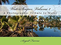 WaterScapes: Volume 2: A Photographic Tribute to Water by [Farrow, August]