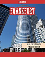Frankfurt: 25 Grayscale Photos for Adult to Color (Grayscale Adult Coloring Book of Cities, Coloring Books for Grown-Ups)