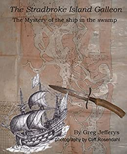 The Stradbroke Island Galleon: the Mystery of the Ship in the Swamp: The true story of the search for Australia's pre-Cook Portuguese shipwreck by [Jefferys, Greg]