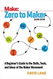 Make:, Zero to Maker: A Beginner's Guide to the Skills Tools, and Ideas of the Maker Movement