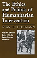 The Ethics and Politics of Humanitarian Intervention (Theodore M. Hesburgh Lectures on Ethics and Public Policy, V. 1)