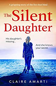 The Silent Daughter: A gripping pageturner of family secrets, with a twist you won't see co