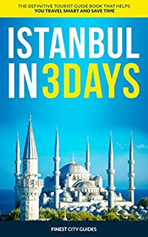 Istanbul in 3 Days: The Definitive Tourist Guide Book That Helps You Travel Smart and Save Time (Turkey Travel Guide) by [Finest City Guides]