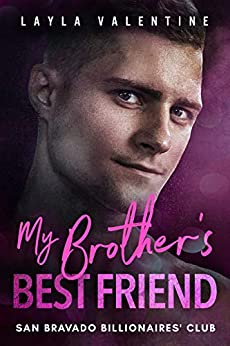 My Brother's Best Friend - A Second Chance Romance (San Bravado Billionaire's Club Book 8) by [Valentine, Layla]