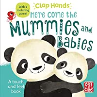 Clap Hands: Here Come the Mummies and Babies: A touch-and-feel board book