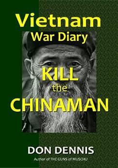 Kill the Chinaman (Vietnam War Diaries) by [Dennis, Don]