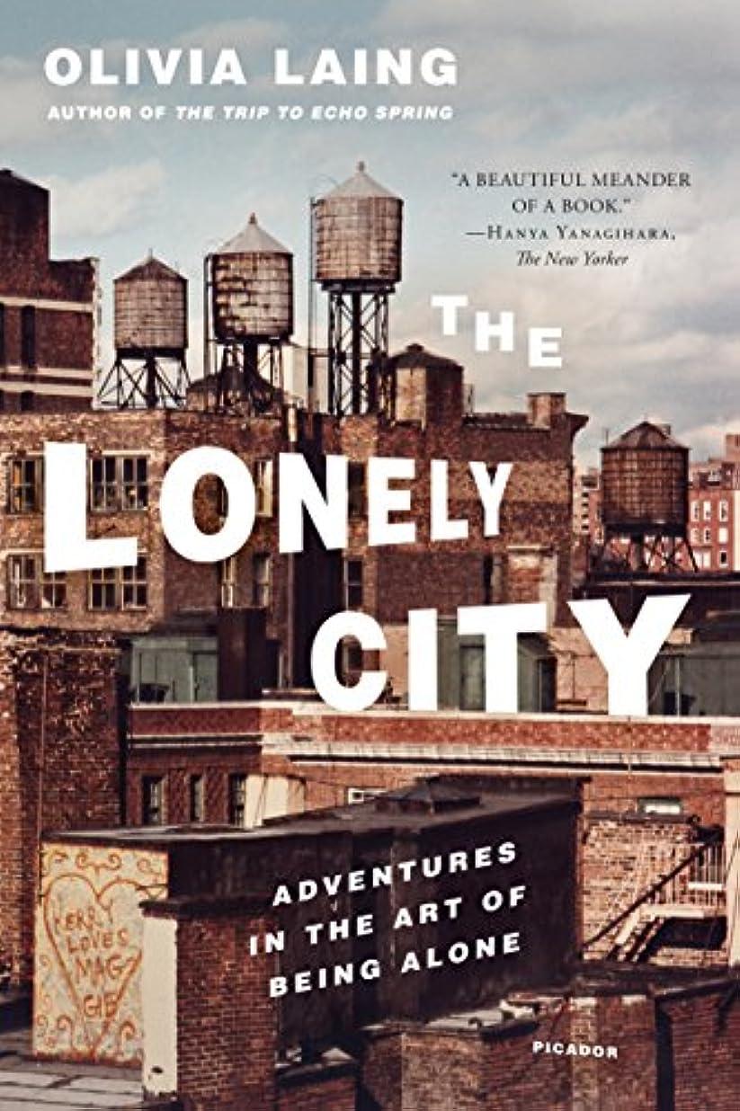 信号ポールサイトThe Lonely City: Adventures in the Art of Being Alone (English Edition)