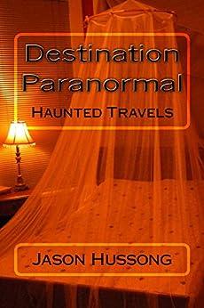 [Hussong, Jason]のDestination Paranormal: Haunted Travels (English Edition)