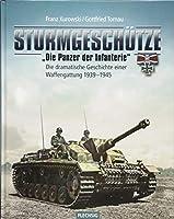 """Sturmgeschuetze - """"Die Panzerwaffe der Infanterie"""": Die dramatische Geschichte einer Waffengattung 1939-1945"""