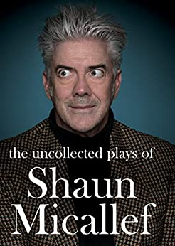 The Uncollected Plays of Shaun Micallef by [Micallef, Shaun]