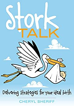Stork Talk: Delivering Strategies for Your Ideal Birth by [Sheriff, Cheryl]