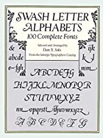 Swash Letter Alphabets: 100 Complete Fonts (Lettering, Calligraphy, Typography)
